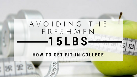 Avoiding the Freshmen 15lbs – How to Get Fit in College