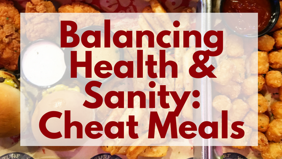 Balancing Health & Sanity: Cheat Meals