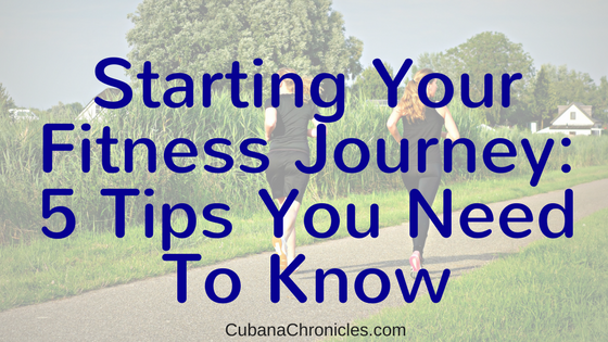 Starting Your Fitness Journey: 5 Tips You Need To Know