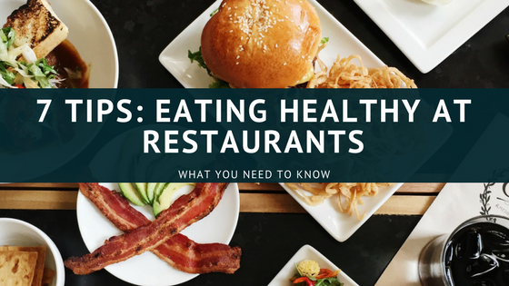 7 Tips: Eating Healthy At Restaurants