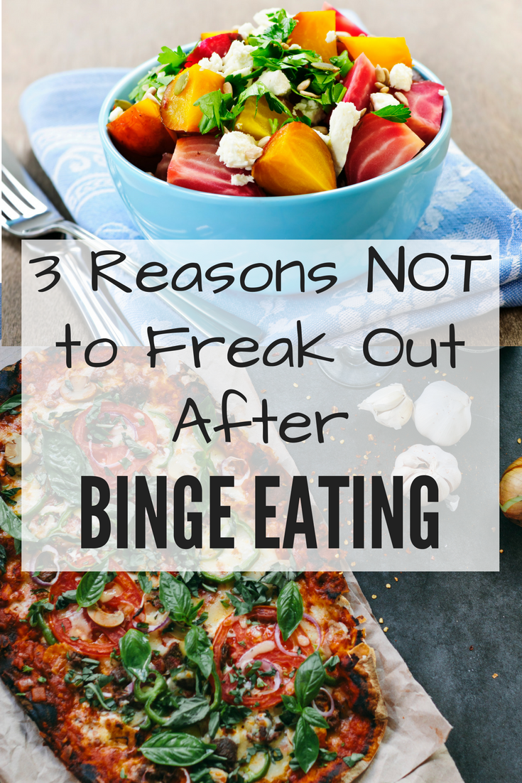 3 Reasons NOT to Freak Out After Binge Eating