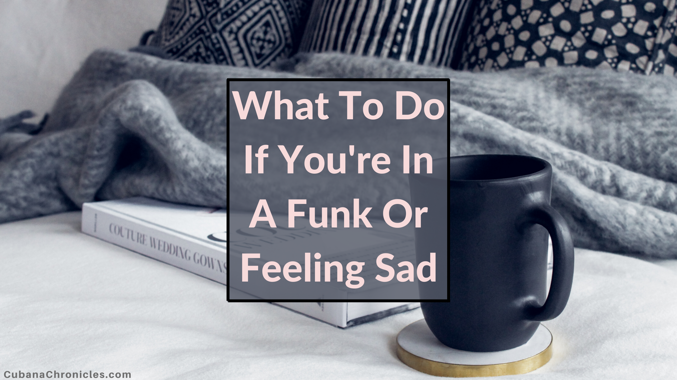What To Do When You're Sad Or In A Funk